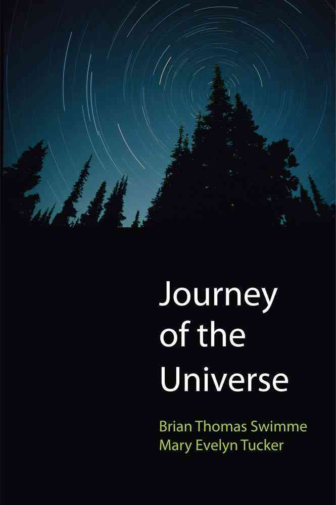 Journey of the Universe By Swimme, Brian Thomas/ Tucker, Mary Evelyn